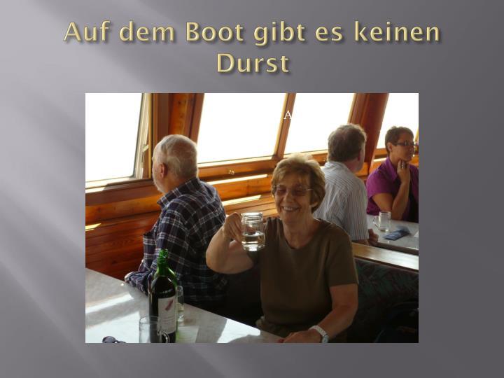Auf dem Boot gibt es keinen Durst