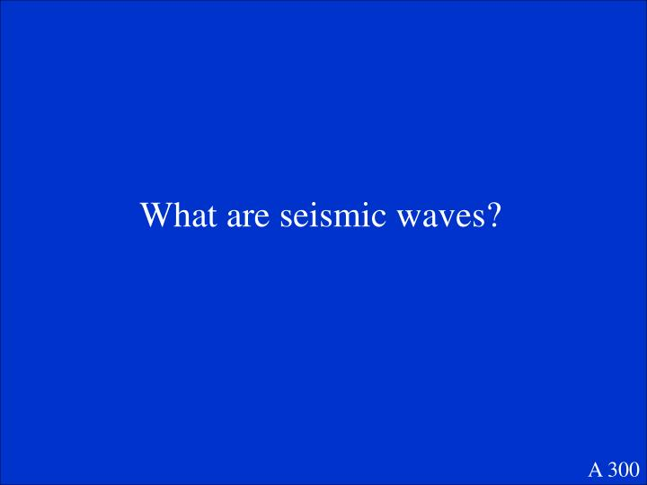 What are seismic waves?