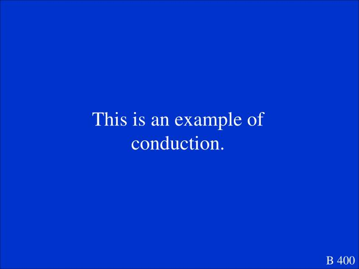 This is an example of conduction.