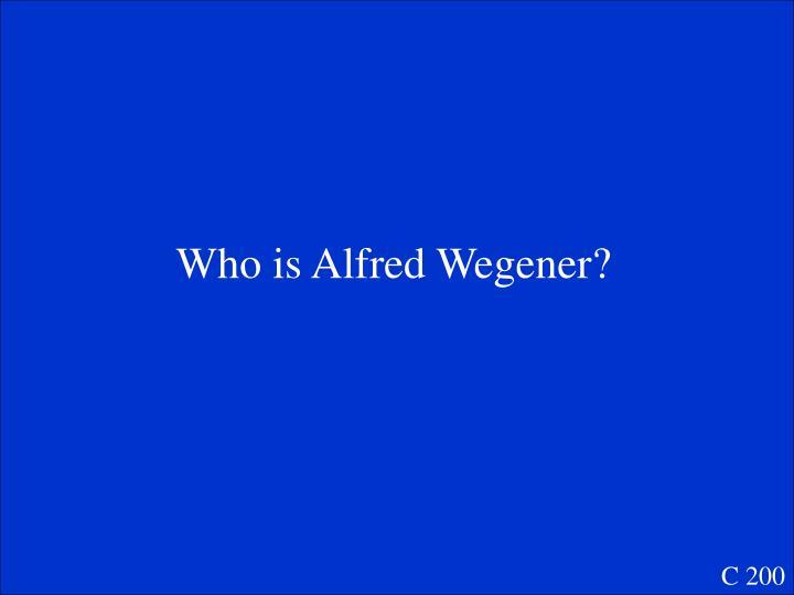 Who is Alfred Wegener?