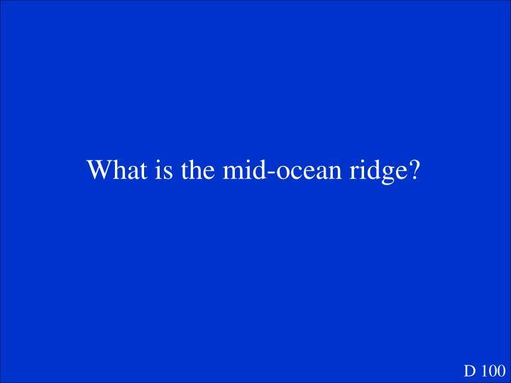 What is the mid-ocean ridge?