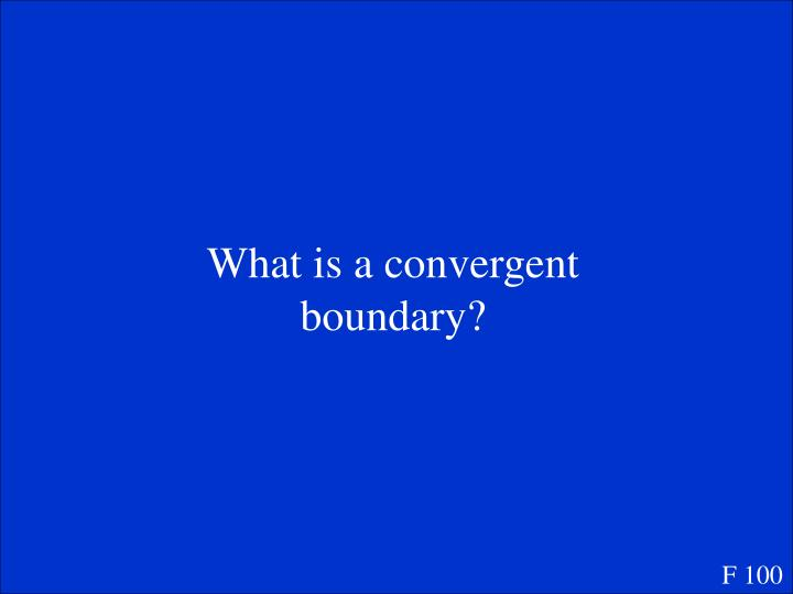 What is a convergent boundary?