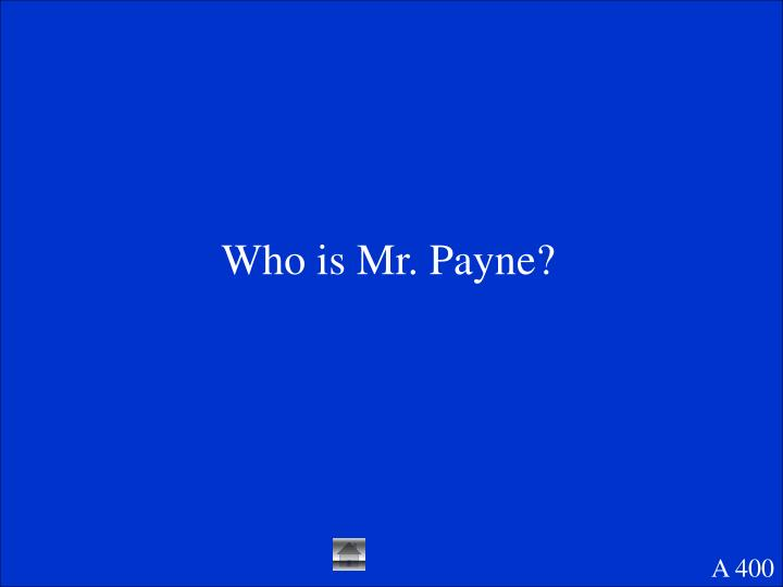 Who is Mr. Payne?