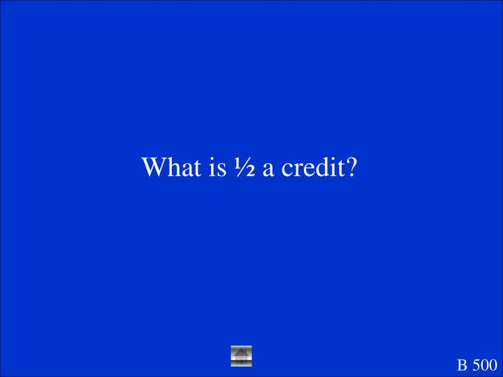 What is ½ a credit?