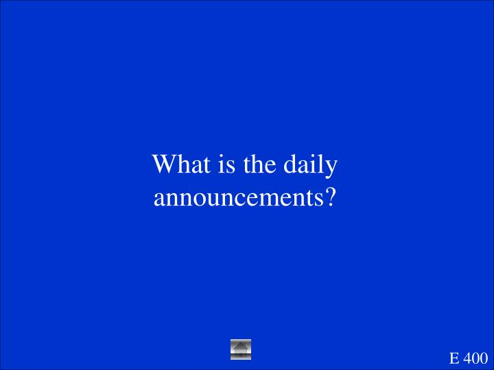 What is the daily announcements?