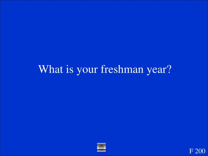 What is your freshman year?