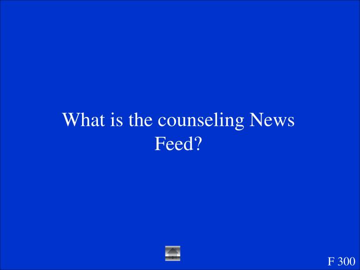 What is the counseling News Feed?