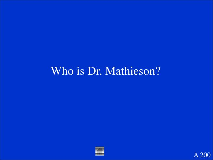 Who is Dr. Mathieson?