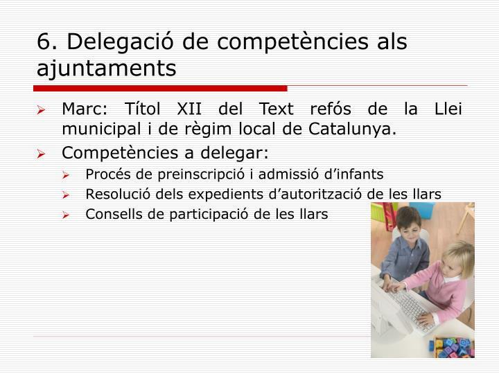 6. Delegació de competències als ajuntaments