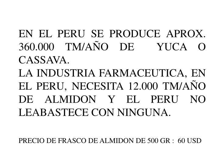 EN EL PERU SE PRODUCE APROX. 360.000 TM/AÑO DE  YUCA O CASSAVA.