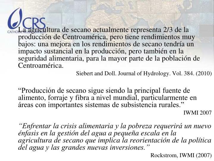 La agricultura de secano actualmente representa 2/3 de la producción de Centroamérica, pero tiene rendimientos muy bajos: una mejora en los rendimientos de secano tendría un impacto sustancial en la producción, pero también en la seguridad alimentaria, para la mayor parte de la población de Centroamérica.