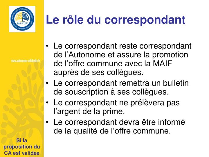 Le correspondant reste correspondant de l'Autonome et assure la promotion de l'offre commune avec la MAIF auprès de ses collègues.