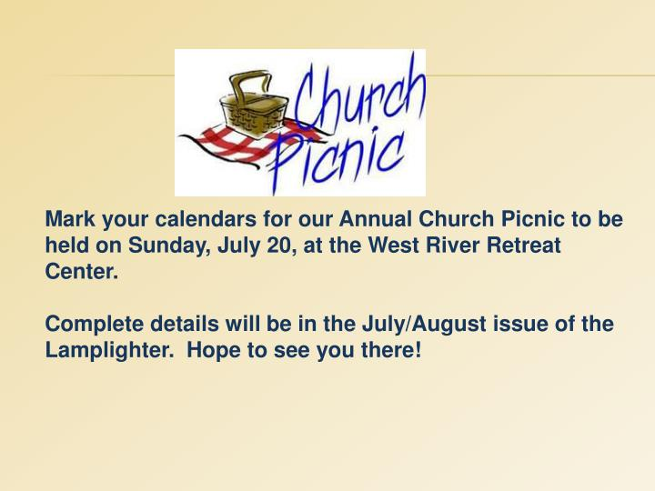 Mark your calendars for our Annual Church Picnic to be held on Sunday, July 20, at the West River Retreat Center.