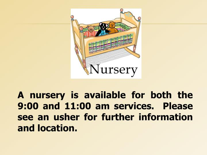 A nursery is available for both the