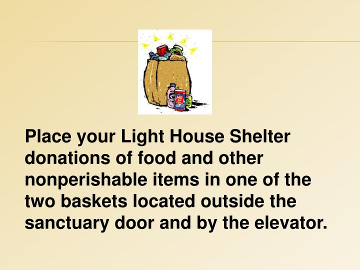 Place your Light House Shelter donations of food and other nonperishable items in one of the two baskets located outside the sanctuary door and by the elevator.