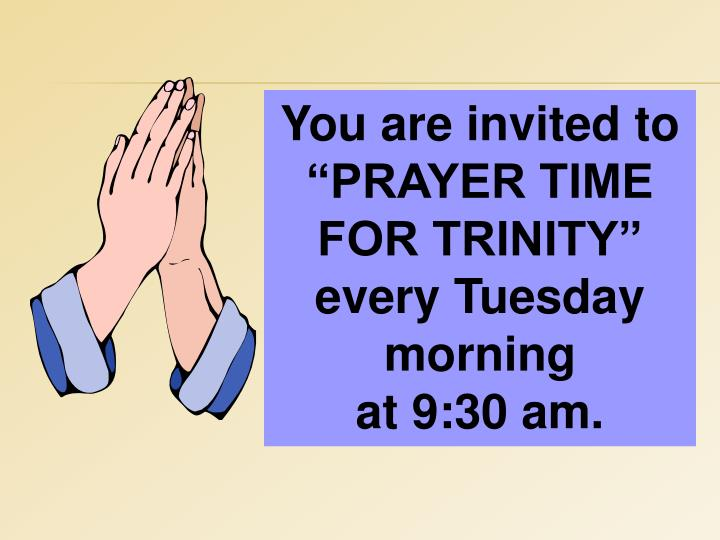 """You are invited to """"PRAYER TIME FOR TRINITY"""" every Tuesday morning"""