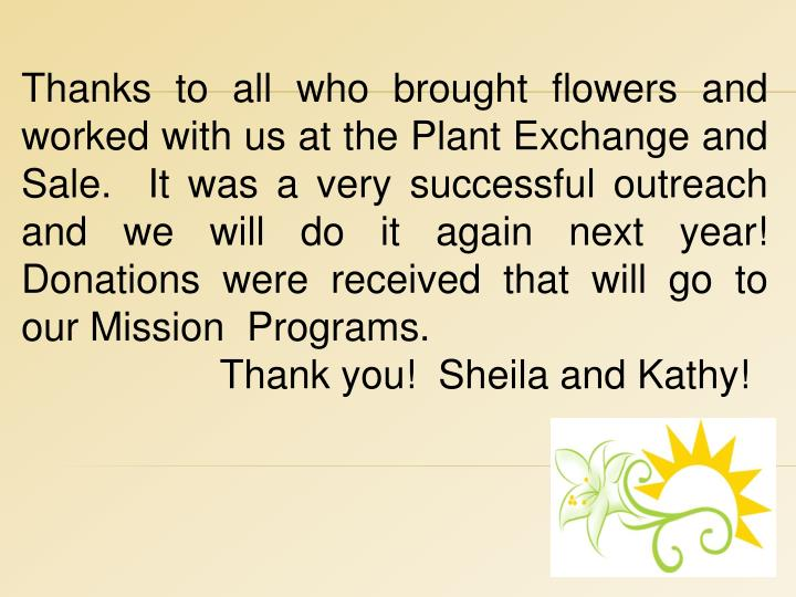 Thanks to all who brought flowers and worked with us at the Plant Exchange and Sale.  It was a very successful outreach and we will do it again next year!