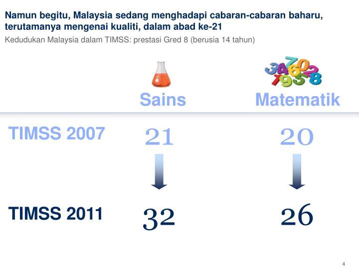 Namun begitu, Malaysia sedang menghadapi cabaran-cabaran baharu, terutamanya mengenai kualiti, dalam abad ke-21