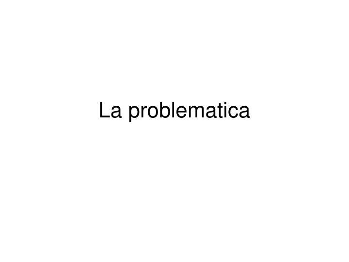 La problematica