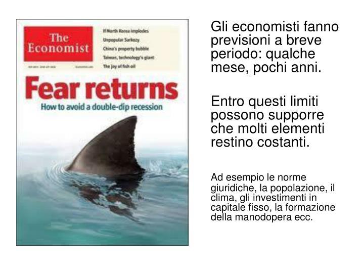Gli economisti fanno previsioni a breve periodo: qualche mese, pochi anni.