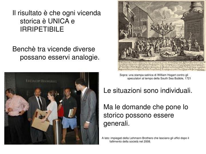 Il risultato è che ogni vicenda storica è UNICA e IRRIPETIBILE