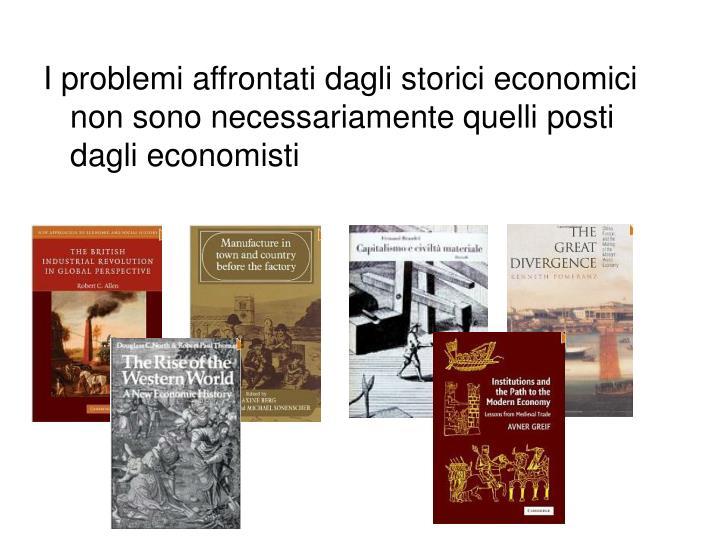 I problemi affrontati dagli storici economici non sono necessariamente quelli posti dagli economisti