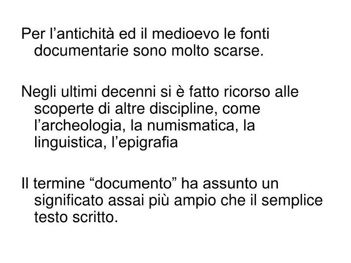 Per l'antichità ed il medioevo le fonti documentarie sono molto scarse.