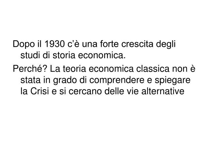 Dopo il 1930 c'è una forte crescita degli studi di storia economica.
