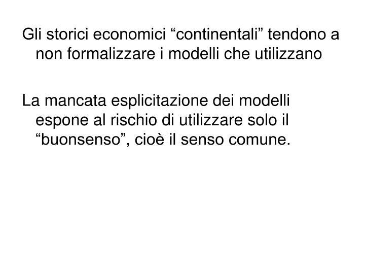 """Gli storici economici """"continentali"""" tendono a non formalizzare i modelli che utilizzano"""