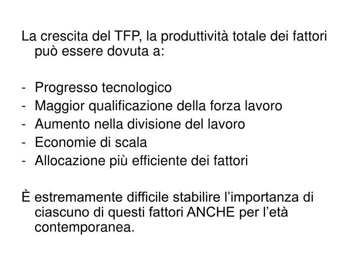 La crescita del TFP, la produttività totale dei fattori può essere dovuta a: