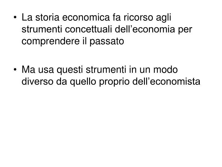 La storia economica fa ricorso agli strumenti concettuali dell'economia per comprendere il passato