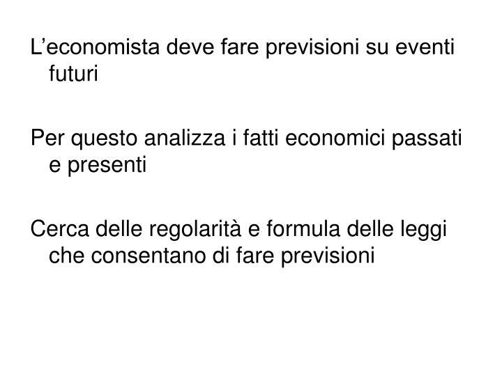 L'economista deve fare previsioni su eventi futuri