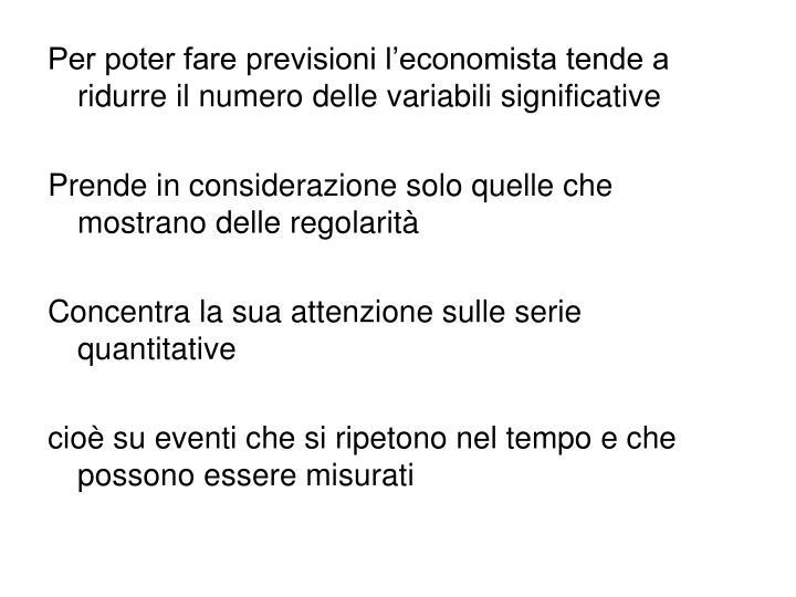 Per poter fare previsioni l'economista tende a ridurre il numero delle variabili significative