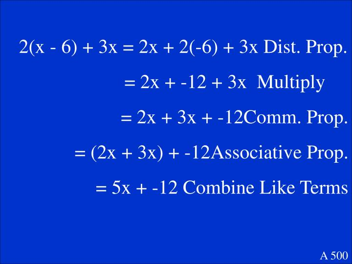 2(x - 6) + 3x = 2x + 2(-6) + 3x Dist. Prop.