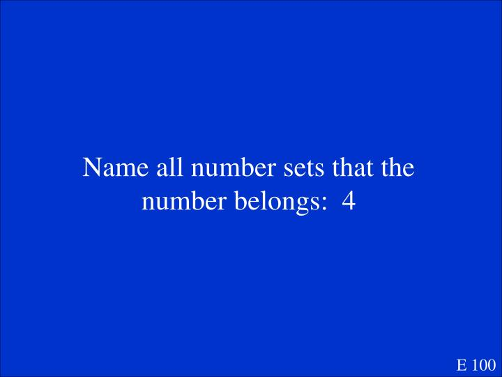 Name all number sets that the number belongs:  4