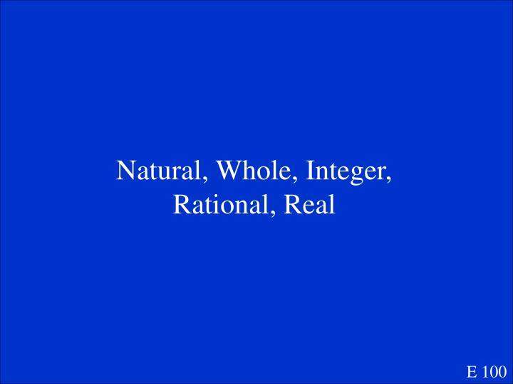 Natural, Whole, Integer, Rational, Real