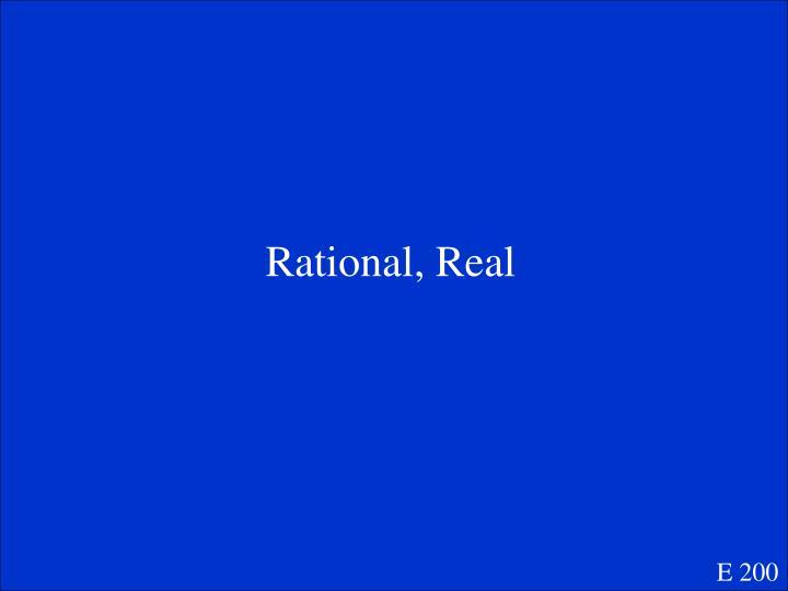 Rational, Real