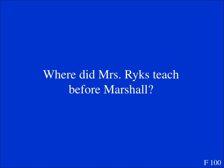 Where did Mrs. Ryks teach before Marshall?