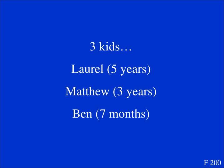 3 kids…