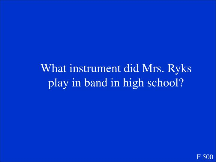 What instrument did Mrs. Ryks play in band in high school?