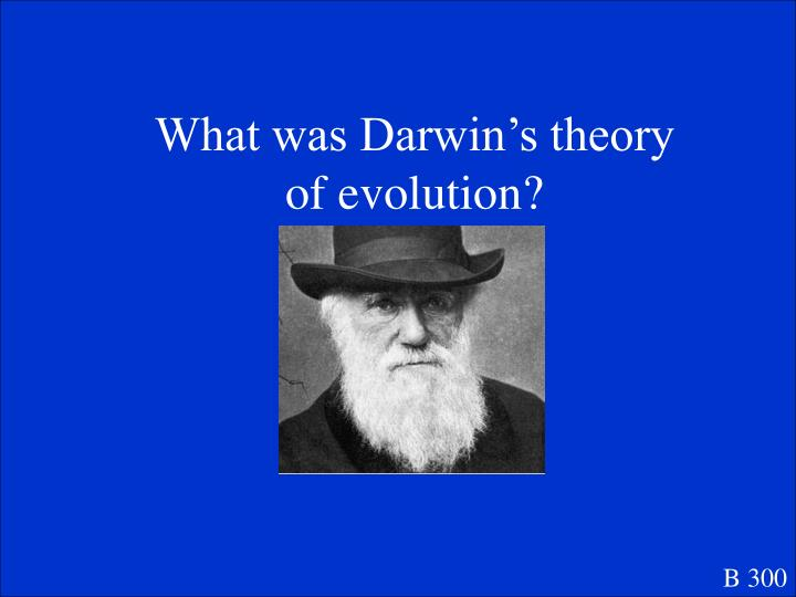 What was Darwin's theory of evolution?