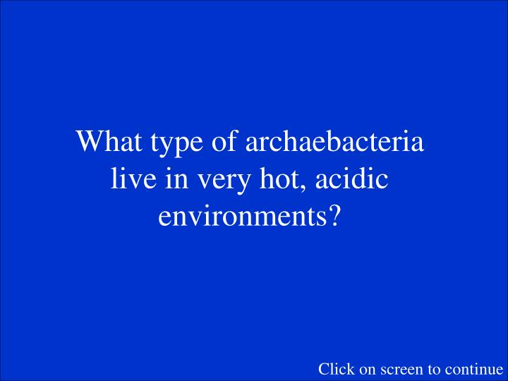 What type of archaebacteria live in very hot, acidic environments?
