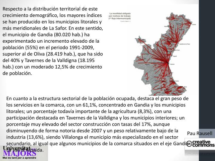 Respecto a la distribución territorial de este crecimiento demográfico, los mayores índices se han producido en los municipios litorales y más meridionales de La