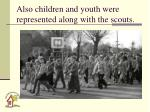 also children and youth were represented along with the scouts