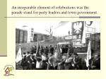 an inseparable element of celebrations was the parade stand for party leaders and town government