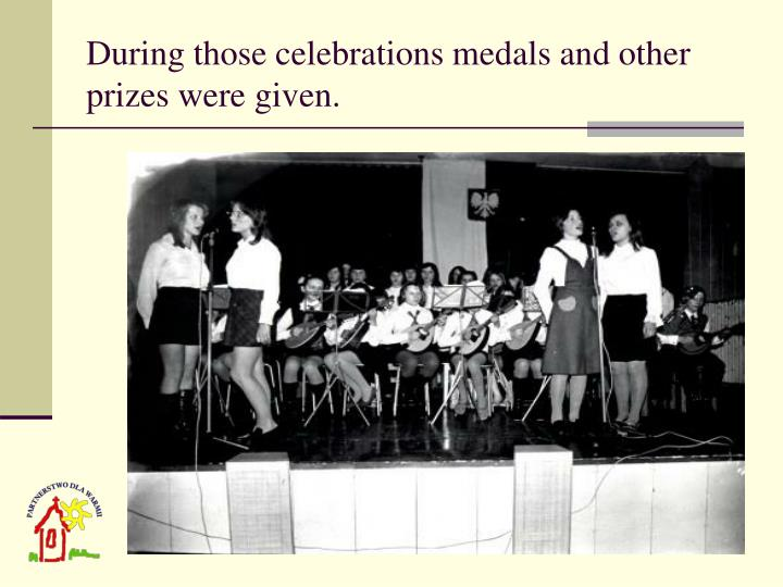 During those celebrations medals and other prizes were given.
