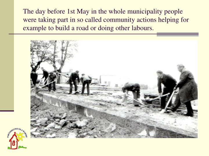 The day before 1st May in the whole municipality people were taking part in so called community actions helping for example to build a road or doing other labours.