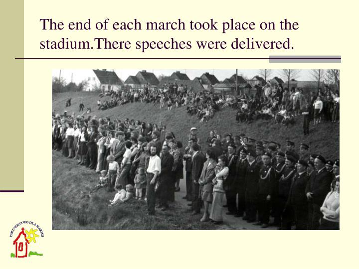 The end of each march took place on the stadium.There speeches were delivered.
