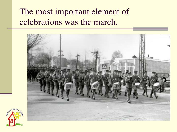 The most important element of celebrations was the march.