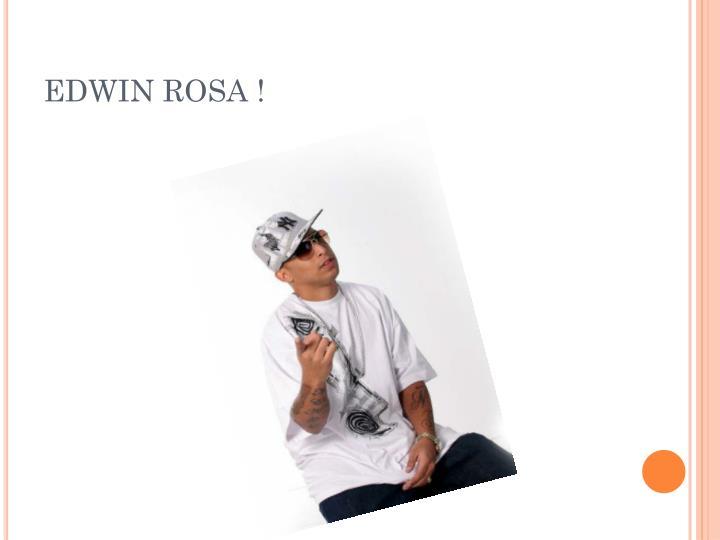 EDWIN ROSA !